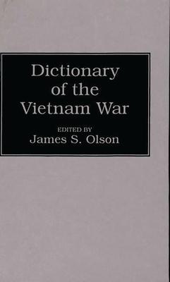 Dictionary of the Vietnam War - Olson, James Stuart (Editor)