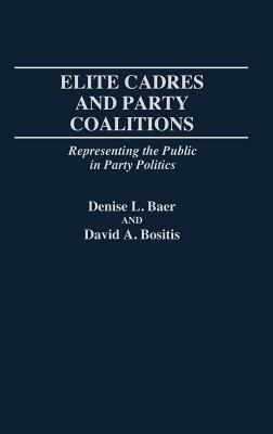 Elite Cadres and Party Coalitions: Representing the Public in Party Politics - Baer, Denise L, and Bositis, David A