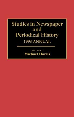 Studies in Newspaper and Periodical History, 1993 Annual - Harris, Michael (Editor)