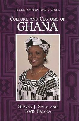 Culture and Customs of Ghana - Salm, Steven J, and Falola, Toyin