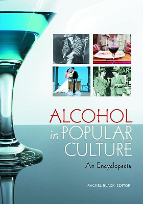 Alcohol in Popular Culture: An Encyclopedia - Black, Rachel