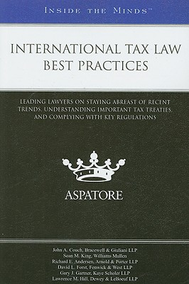 International Tax Law Best Practices: Leading Lawyers on Staying Abreast of Recent Trends, Understanding Important Tax Treaties, and Complying with Key Regulations - Aspatore Books (Creator)