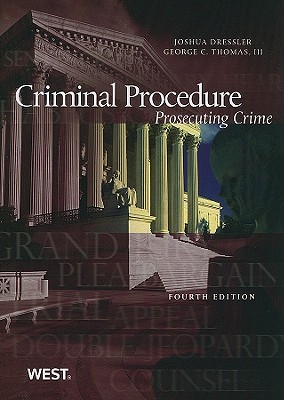 Criminal Procedure: Prosecuting Crime - Dressler, Joshua, and Thomas, George C, Professor, III