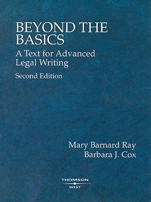 Beyond the Basics: A Text for Advanced Legal Writing - Ray, Mary Barnard, and Cox, Barbara J