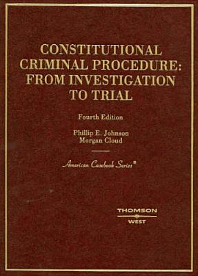 Johnson and Cloud's Constitutional Criminal Procedure: Investigation to Trial, 4th - Johnson, Phillip E