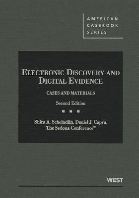 Electronic Discovery and Digital Evidence: Cases and Materials - Scheindlin, Shira A, and Capra, Daniel J, and Marcus, Richard L (Introduction by)