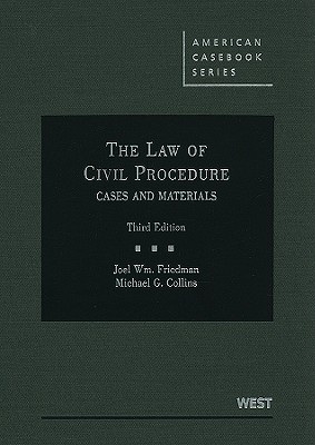 The Law of Civil Procedure: Cases and Materials - Friedman, Joel William, and Collins, Michael G