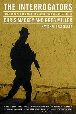 The Interrogators: Task Force 500 and America's Secret War Against Al Qaeda - Mackey, Chris, and Miller, Greg