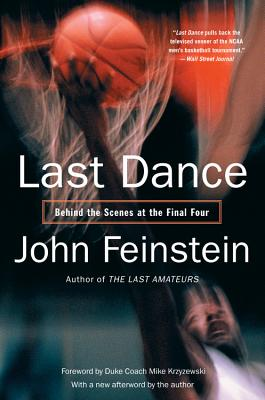 Last Dance: Behind the Scenes at the Final Four - Feinstein, John, and Krzyzewski, Mike (Foreword by)
