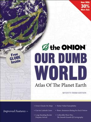 Our Dumb World: The Onion's Atlas of the Planet Earth - DiCenzo, Mike (Editor), and Dikkers, Scott (Editor), and Guterman, Dan (Editor)