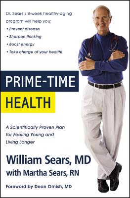 Prime-Time Health: A Scientifically Proven Plan for Feeling Young and Living Longer - Sears, William, MD, and Sears, Martha, R.N., and Ornish, Dean, Dr., M.D. (Foreword by)