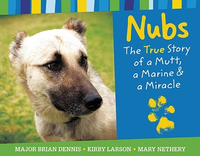 Nubs: The True Story of a Mutt, a Marine & a Miracle - Dennis, Brian, and Larson, Kirby