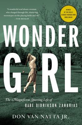 Wonder Girl: The Magnificent Sporting Life of Babe Didrikson Zaharias - Van Natta, Don, Jr.