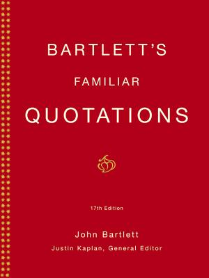 Bartlett's Familiar Quotations - Bartlett, John