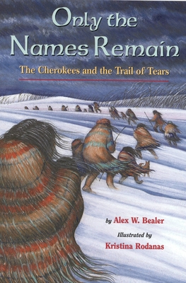 Only the Names Remain: The Cherokees and the Trail of Tears - Bealer, Alex W
