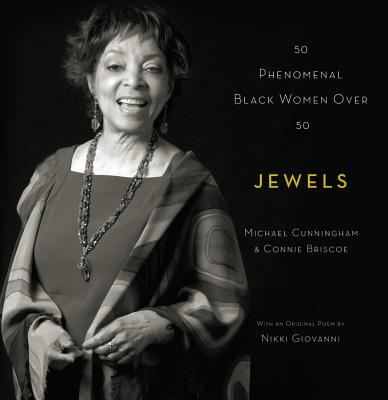 Jewels: 50 Phenomenal Black Women Over 50 - Cunningham, Michael, and Briscoe, Connie, and Giovanni, Nikki