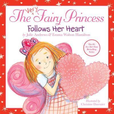 The Very Fairy Princess Follows Her Heart - Andrews, Julie, and Walton Hamilton, Emma