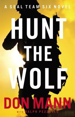Hunt the Wolf: A SEAL Team Six Novel - Mann, Don, and Pezzullo, Ralph