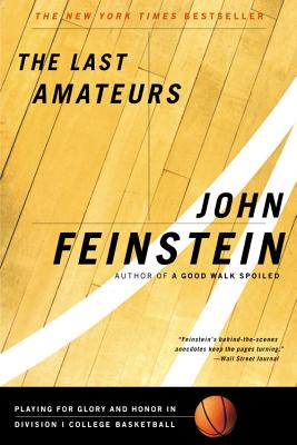 The Last Amateurs: Playing for Glory and Honor in Division I College Basketball - Feinstein, John