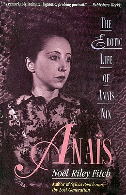 Anais: The Erotic Life of Anais Nin - Fitch, Noel Riley, and Finch, Margo