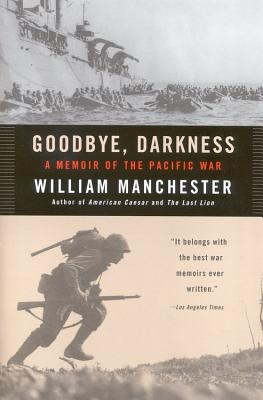 Goodbye Darkness: A Memoir of the Pacific War - Manchester, William