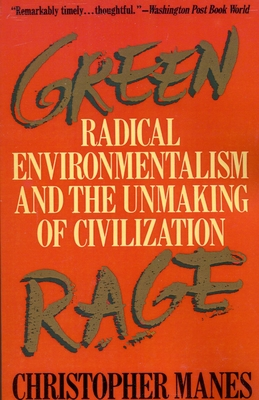 Green Rage: Radical Environmentalism and the Unmaking of Civilization - Manes, Christopher