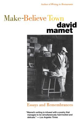 Make-Believe Town: Essays and Remembrances - Mamet, David, Professor