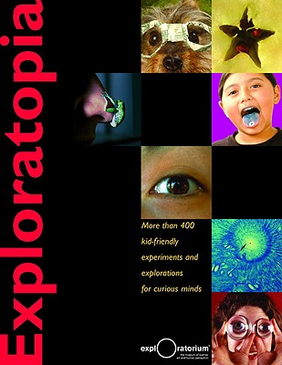 Exploratopia: More Than 400 Kid-Friendly Experiments and Explorations for Curious Minds - Murphy, Pat, and Macaulay, Ellen, and Exploratorium