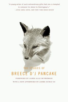 The Stories of Breece D'J Pancake - Pancake, Breece D'J, and McPherson, James Alan (Foreword by), and Casey, John (Afterword by)