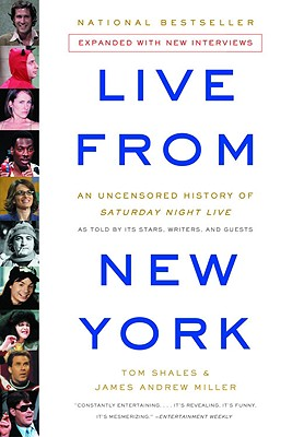 Live from New York: An Uncensored History of Saturday Night Live - Shales, Tom, and Miller, James Andrew