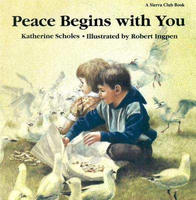 Peace Begins with You - Scholes, Katherine, and Sierra, Club Books, and Scholes, Katharine