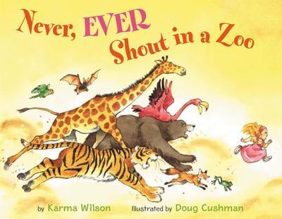 Never, Ever Shout in a Zoo - Wilson, Karma, and Cushman, Doug (Illustrator)
