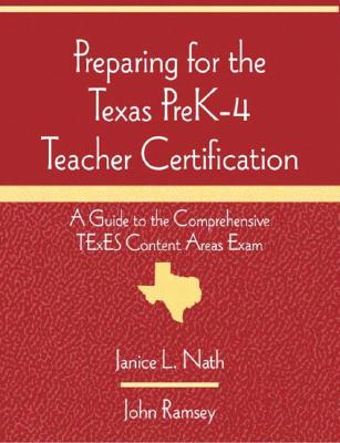 Preparing for the Texas Prek-4 Teacher Certification: A Guide to the Comprehensive Texes Content Areas Exam - Nath, Janice L, and Ramsey, John