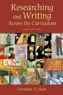 Researching and Writing Across the Curriculum - Hult, Christine A