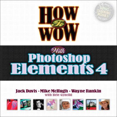 How to Wow with Photoshop Elements 4 - Davis, Jack, and McHugh, Mike, and Rankin, Wayne