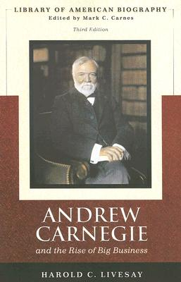 Andrew Carnegie and the Rise of Big Business - Livesay, Harold C