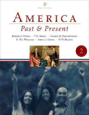 America Past and Present, Volume II - Divine, Robert A, Professor, and Breen, T H, and Fredrickson, George M