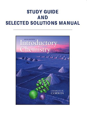 Study Guide & Selected Solutions Manual for Introductory Chemistry: Concepts & Critical Thinking - Corwin, Charles H.