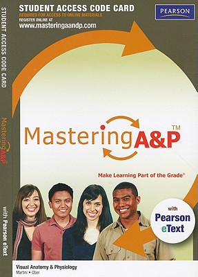 Mastering A&P for Visual Anatomy & Physiology with Pearson eText Student Access Code Card - Martini, Frederic H, PH.D., and Ober, William C