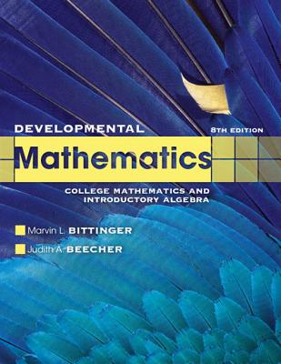 Developmental Mathematics: College Mathematics and Introductory Algebra - Bittinger, Marvin L, and Beecher, Judith A