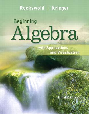 Beginning Algebra with Applications & Visualization - Rockswold, Gary K., and Krieger, Terry A.