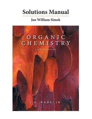 Solutions Manual for Organic Chemistry - Wade, Leroy G., and Simek, Jan W.