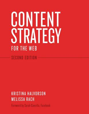 Content Strategy for the Web - Halvorson, Kristina, and Rach, Melissa, and Cancilla, Sarah (Foreword by)