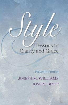 Style: Lessons in Clarity and Grace - Williams, Joseph M., and Bizup, Joseph