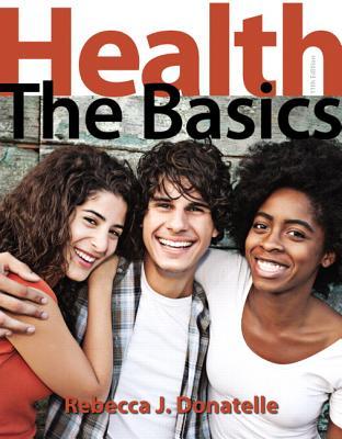 Health: The Basics - Donatelle, Rebecca J.