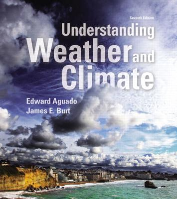 Understanding Weather and Climate - Aguado, Edward, and Burt, James E.