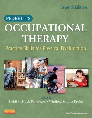 Pedretti's Occupational Therapy: Practice Skills for Physical Dysfunction - Pendleton, Heidi McHugh, and Schultz-Krohn, Winifred