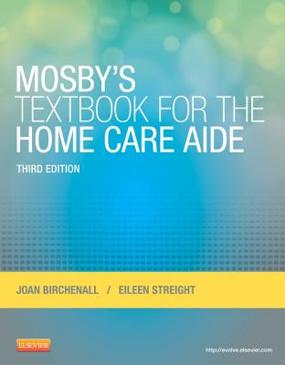 Mosby's Textbook for the Home Care Aide - Birchenall, Joan M, and Streight, Eileen