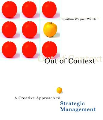 Out of Context: A Creative Approach to Strategic Management - South-Western Publishing, and Wagner Weick, Cynthia