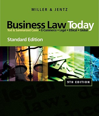 Business Law Today, Standard Edition: Text & Summarized Cases: E-Commerce, Legal, Ethical, and Global Environment - Miller, Roger LeRoy, and Jentz, Gaylord A